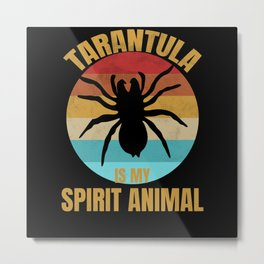 Tarantula Is My Spirit Animal Retro Tarantula Love Metal Print