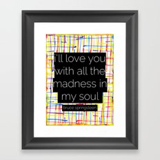 i'll love you with all the madness in my soul- bruce springsteen Framed Art Print