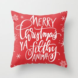Merry Christmas Ya Filthy Animal Throw Pillow