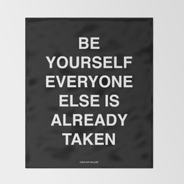 be yourself everyone else is already taken Throw Blanket
