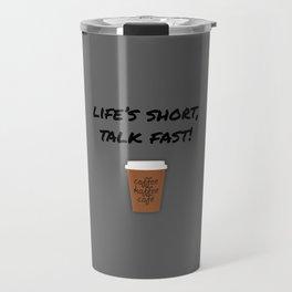 Life's Short, Talk Fast Travel Mug