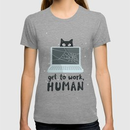 Get to work, Human! T-shirt