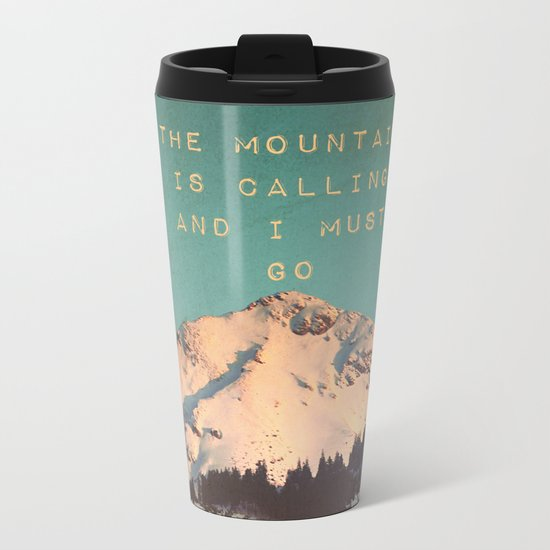 THE MOUNTAIN IS CALLING AND I MUST GO Metal Travel Mug