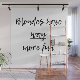 Blondes have way more fun. Wall Mural