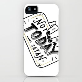 Not Today, Satan iPhone Case