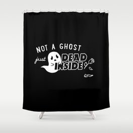 Not a Ghost, Just Dead Inside Shower Curtain