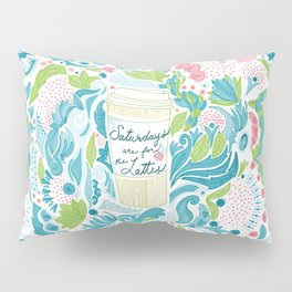 Saturdays are for the Lattes Pillow Sham