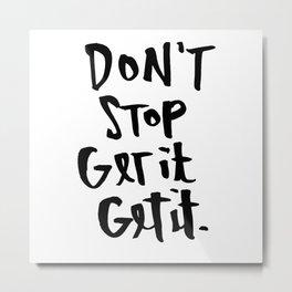 Don't Stop Get It, Get It. Metal Print
