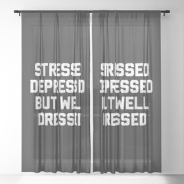 Stressed But Well Dressed Funny Quote Sheer Curtain