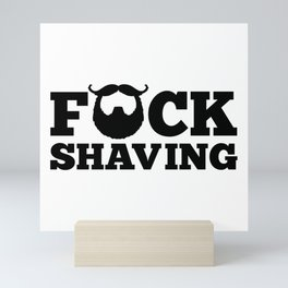 F*ck Shaving Funny Quote Mini Art Print