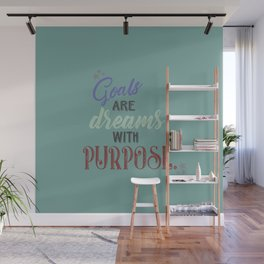 Goals are dreams with purpose Wall Mural