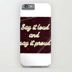 Say it loud and say it proud Slim Case iPhone 6s