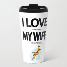 I Love it when my wife lets me go sky diving Travel Mug