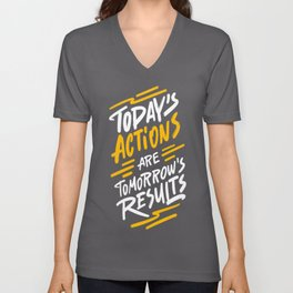 Today's actions are tomorrow's results - funny handwritting typography positive quotes Unisex V-Neck