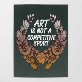 Art is Not A Competitive Sport (Dark) Poster