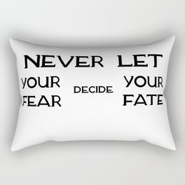 Never Let Your Fear Decide Your Fate Rectangular Pillow