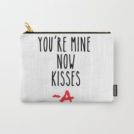 You're mine now, kisses -A Pretty Little Liars (PLL) Carry-All Pouch