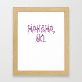 hahaha no Framed Art Print