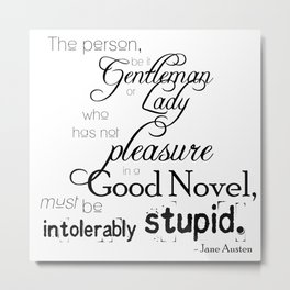 Pleasure in a Good Novel - Jane Austen quote Metal Print