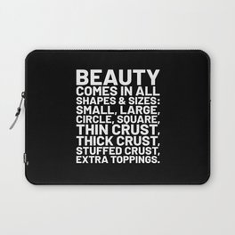 Beauty Comes in All Shapes and Sizes Pizza (Black & White) Laptop Sleeve