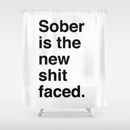 Sober is the new shit faced. Shower Curtain