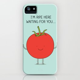 I'm ripe here waiting for you iPhone Case