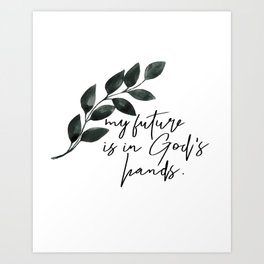 My Future Is In God's Hands Art Print