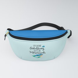 Done Adulting Mermaids Funny Quote Fanny Pack