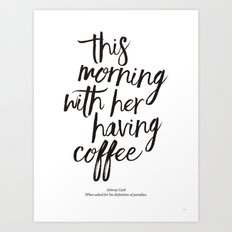 This Morning With Her Having Coffee Art Print Art Print
