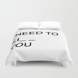 I Need to Ki_ _  You Duvet Cover