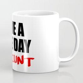 have a nice day cunt Coffee Mug