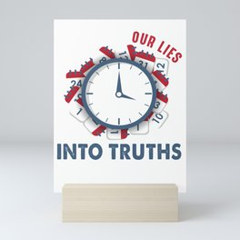 Time turns our lies into truths Mini Art Print