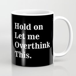 Hold on let me overthink this (2) Coffee Mug