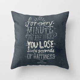 For every minute you are angry you lose sixty seconds of happiness  Throw Pillow