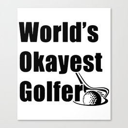 Christmas Gift for Grandpa Gift for Golfer Husband Gift World_s Okayest Golfer Mens Father_s Day Gol Canvas Print