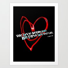 Because He First Loved Us Art Print