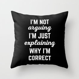 Explaining Why I'm Correct Funny Quote Throw Pillow