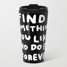 Find Something you like Metal Travel Mug
