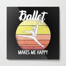 ballet makes me happy Metal Print
