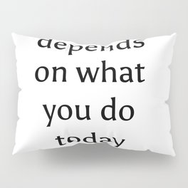 """""""The future depends on what you do today."""" Mahatma Gandhi Pillow Sham"""