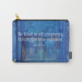 BUDDHA QUOTE ABOUT ANIMALS AND KINDNESS Carry-All Pouch