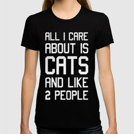 ALL I CARE ABOUT IS CATS AND LIKE TWO PEOPLE T-shirt