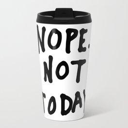 Nope. Not today Travel Mug