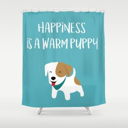 Happiness is a warm puppy Shower Curtain