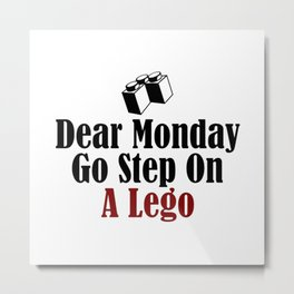 Dear Monday Go Step On A Freaking Nail Metal Print