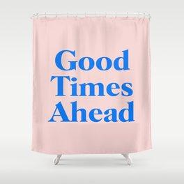 Good Times Ahead Shower Curtain