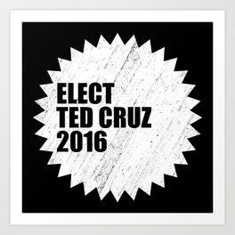 Elect Ted Cruz 2016 Art Print