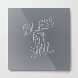 Bless My Soul Metal Print
