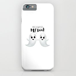 You'll Always Be My Boo! iPhone Case