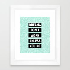 SPRIG DREAMS DONT WORK UNLESS YOU DO Framed Art Print